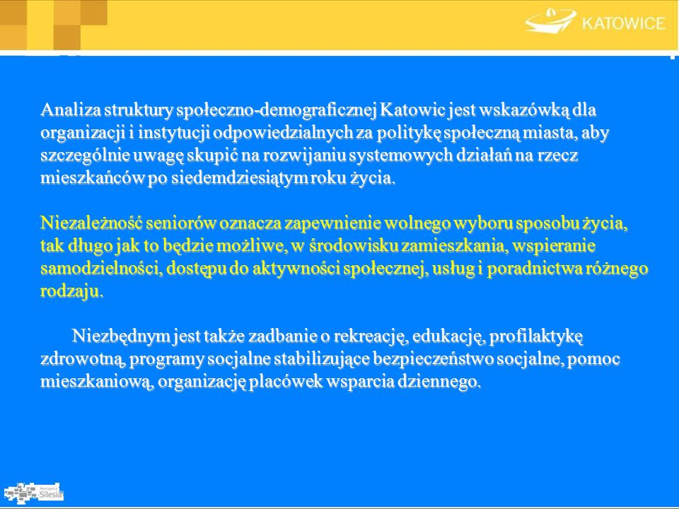 Analiza struktury społeczno-demograficznej Katowic jest wskazówką dla organizacji i instytucji odpowiedzialnych za politykę społeczną miasta, aby szcz