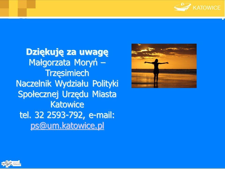 Dziękuję za uwagę Małgorzata Moryń – Trzęsimiech Naczelnik Wydziału Polityki Społecznej Urzędu Miasta Katowice tel. 32 2593-792, e-mail: ps@um.katowic