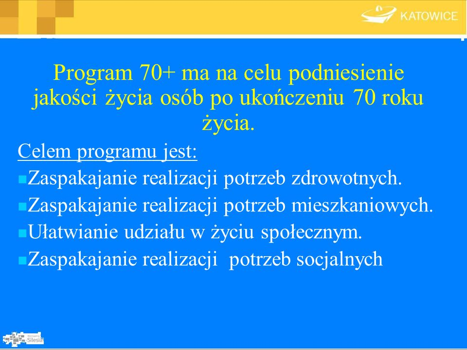 Program 70+ ma na celu podniesienie jakości życia osób po ukończeniu 70 roku życia. Celem programu jest: Zaspakajanie realizacji potrzeb zdrowotnych.