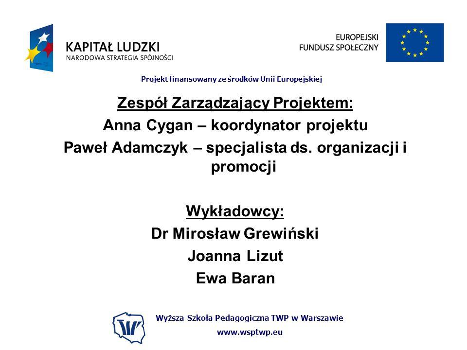 Wyższa Szkoła Pedagogiczna TWP w Warszawie www.wsptwp.eu Projekt finansowany ze środków Unii Europejskiej Zespół Zarządzający Projektem: Anna Cygan – koordynator projektu Paweł Adamczyk – specjalista ds.