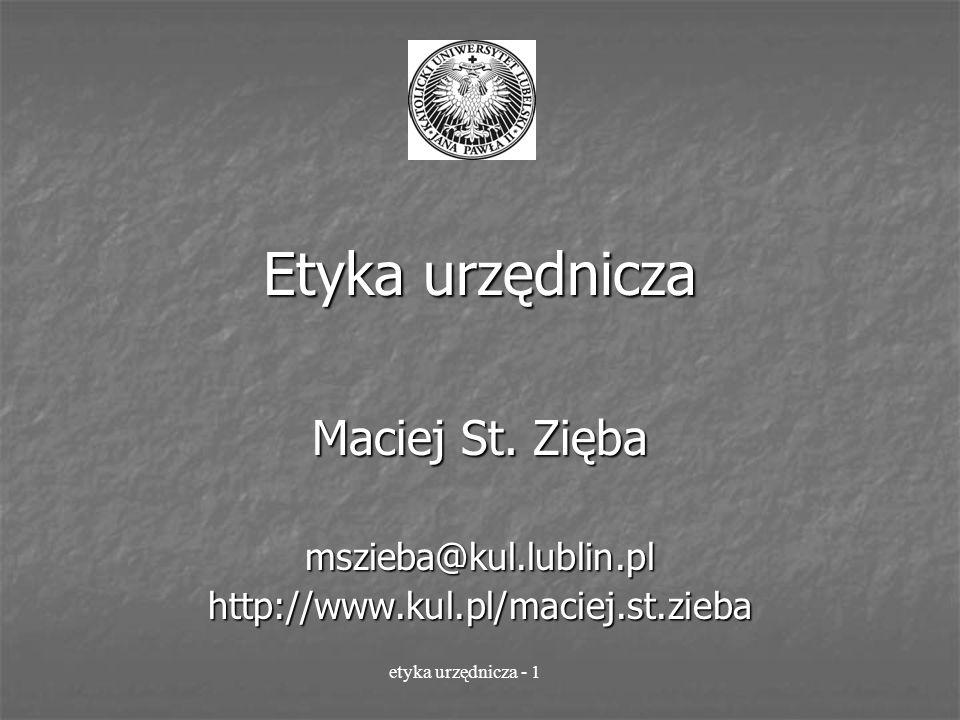 Etyka urzędnicza Maciej St. Zięba mszieba@kul.lublin.plhttp://www.kul.pl/maciej.st.zieba etyka urzędnicza - 1