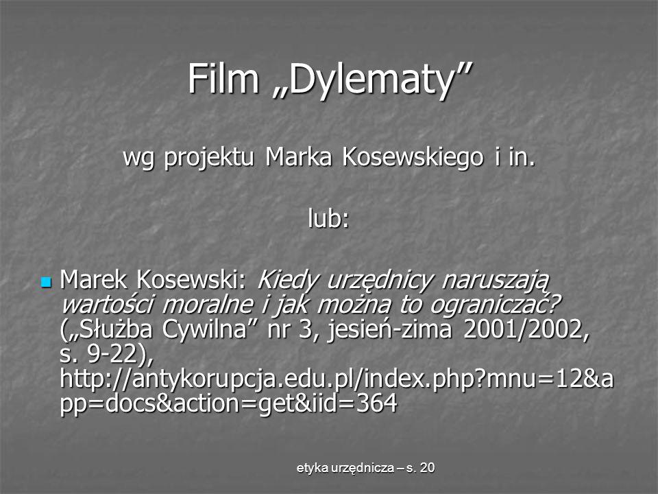 etyka urzędnicza – s. 20 Film Dylematy wg projektu Marka Kosewskiego i in. lub: Marek Kosewski: Kiedy urzędnicy naruszają wartości moralne i jak można