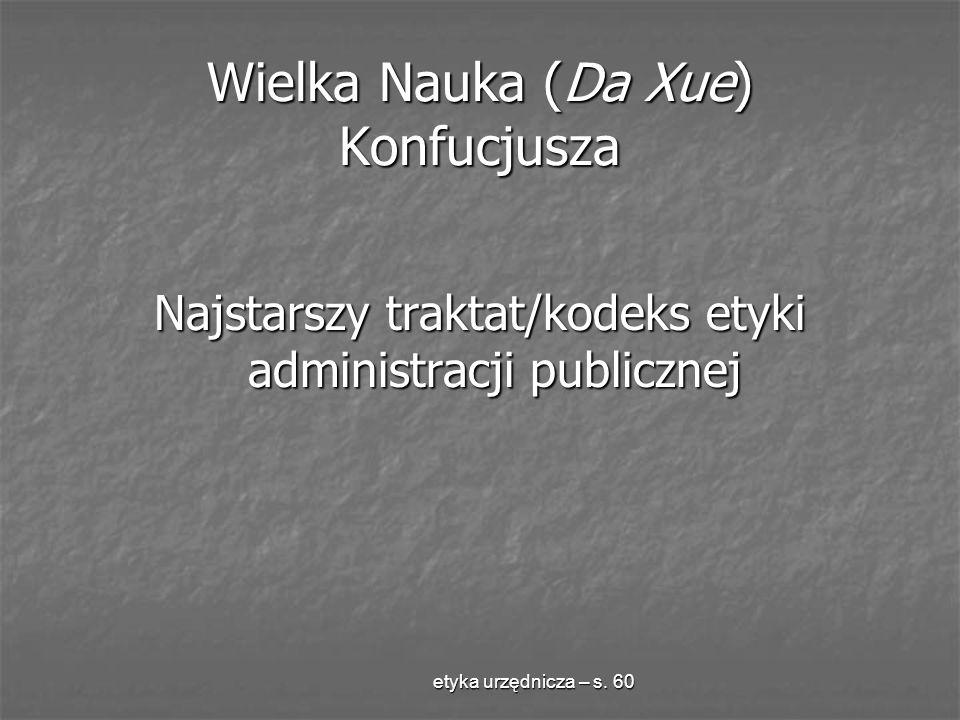 etyka urzędnicza – s. 60 Wielka Nauka (Da Xue) Konfucjusza Najstarszy traktat/kodeks etyki administracji publicznej