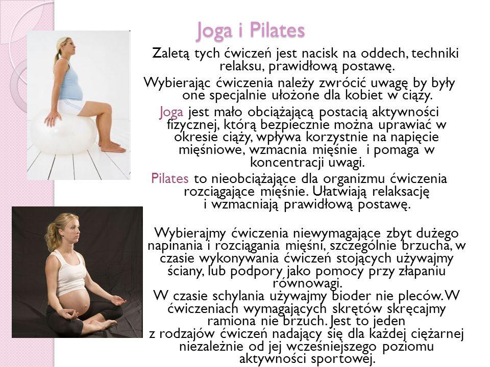 Joga i Pilates Zaletą tych ćwiczeń jest nacisk na oddech, techniki relaksu, prawidłową postawę. Wybierając ćwiczenia należy zwrócić uwagę by były one