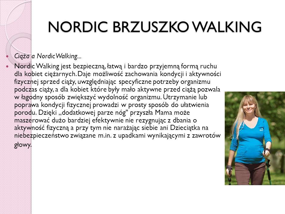 NORDIC BRZUSZKO WALKING Ciąża a Nordic Walking... Nordic Walking jest bezpieczną, łatwą i bardzo przyjemną formą ruchu dla kobiet ciężarnych. Daje moż