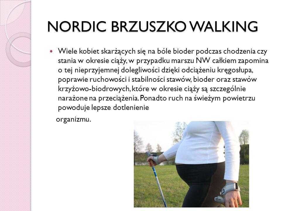 NORDIC BRZUSZKO WALKING Wiele kobiet skarżących się na bóle bioder podczas chodzenia czy stania w okresie ciąży, w przypadku marszu NW całkiem zapomin