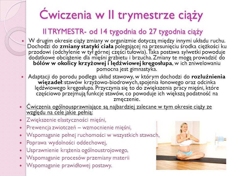 Ćwiczenia w III trymestrze ciąży III TRYMESTR- od 28 tygodnia do 40 tygodnia ciąży W trzecim okresie ciąży następuje największy przyrost objętości krwi krążącej co sprawia że mogą pojawić się obrzęki kończyn dolnych oraz żylaki.