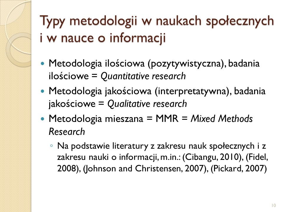 Typy metodologii w naukach społecznych i w nauce o informacji Metodologia ilościowa (pozytywistyczna), badania ilościowe = Quantitative research Metod