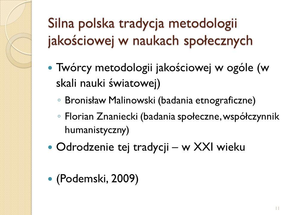 Silna polska tradycja metodologii jakościowej w naukach społecznych Twórcy metodologii jakościowej w ogóle (w skali nauki światowej) Bronisław Malinow