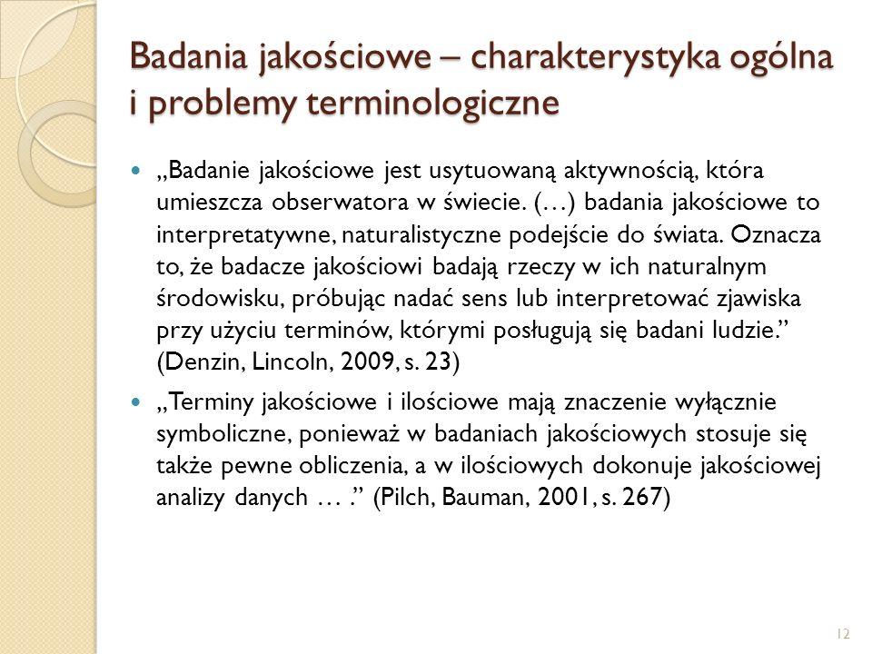 Badania jakościowe – charakterystyka ogólna i problemy terminologiczne Badanie jakościowe jest usytuowaną aktywnością, która umieszcza obserwatora w ś