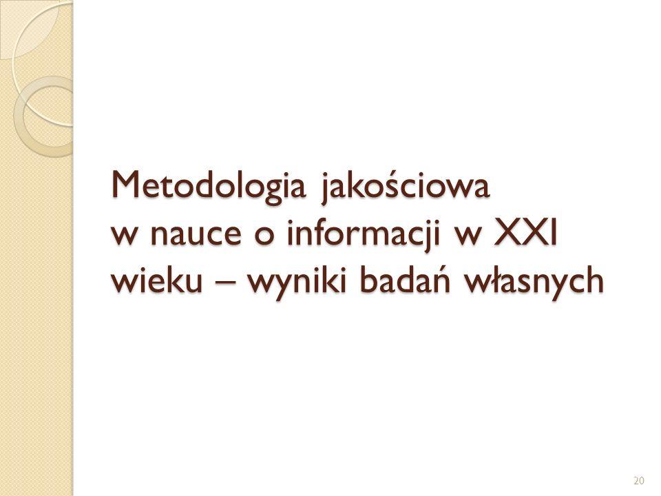 Metodologia jakościowa w nauce o informacji w XXI wieku – wyniki badań własnych 20