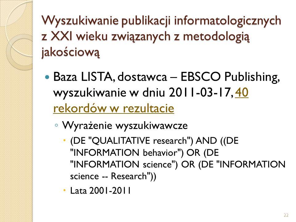 Wyszukiwanie publikacji informatologicznych z XXI wieku związanych z metodologią jakościową Baza LISTA, dostawca – EBSCO Publishing, wyszukiwanie w dn