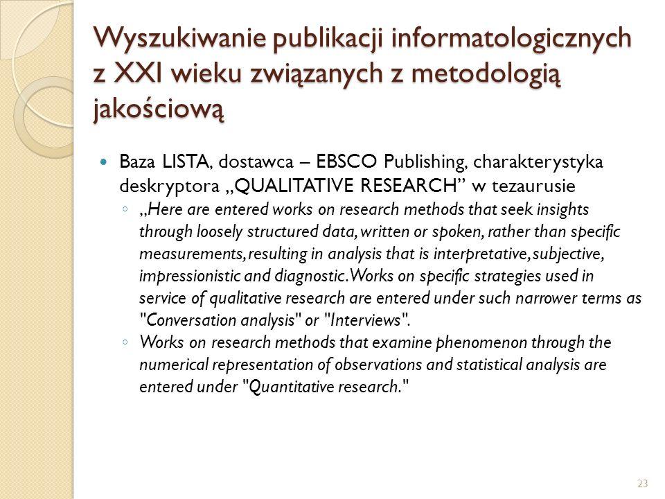Wyszukiwanie publikacji informatologicznych z XXI wieku związanych z metodologią jakościową Baza LISTA, dostawca – EBSCO Publishing, charakterystyka d