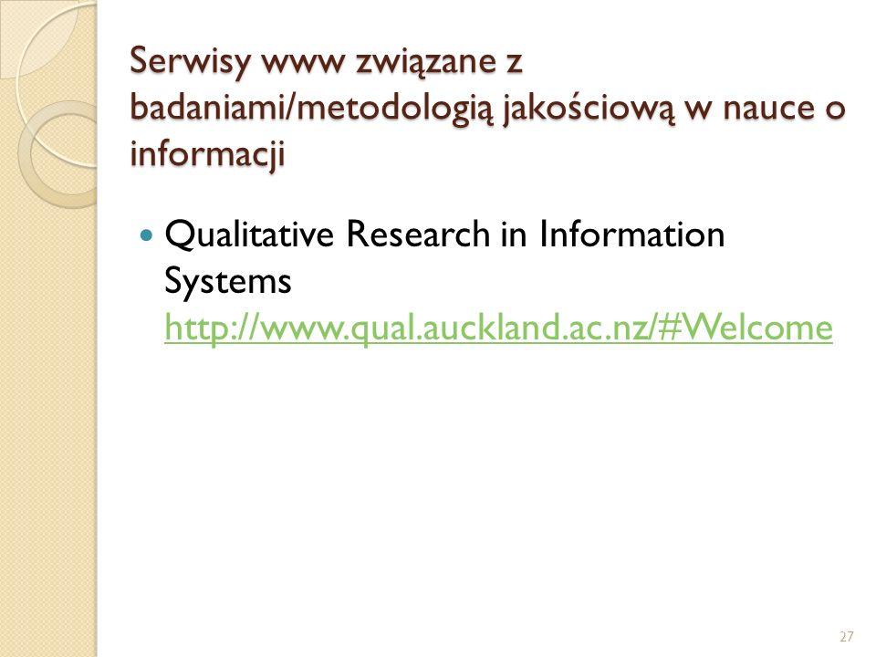 Serwisy www związane z badaniami/metodologią jakościową w nauce o informacji Qualitative Research in Information Systems http://www.qual.auckland.ac.n
