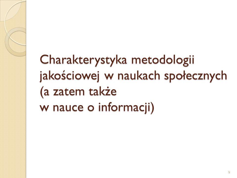 Charakterystyka metodologii jakościowej w naukach społecznych (a zatem także w nauce o informacji) 9