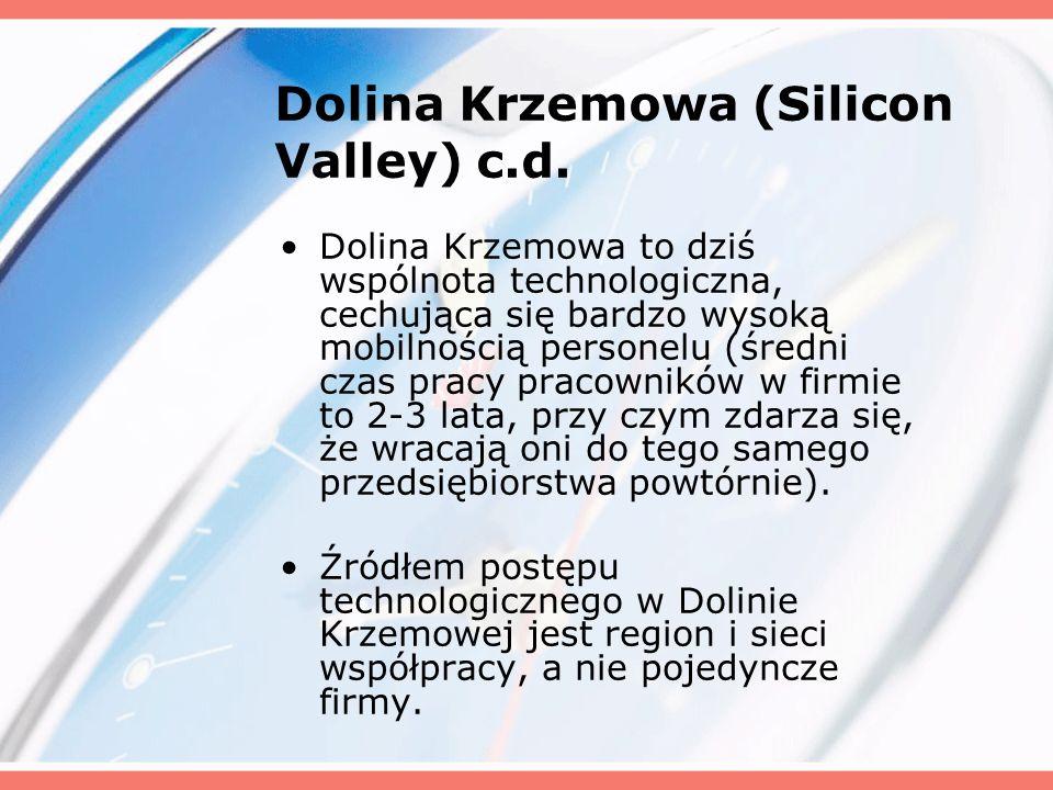 Dolina Krzemowa (Silicon Valley) c.d. Dolina Krzemowa to dziś wspólnota technologiczna, cechująca się bardzo wysoką mobilnością personelu (średni czas