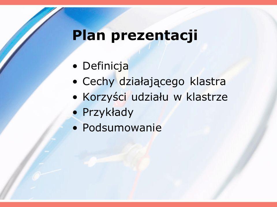 Plan prezentacji Definicja Cechy działającego klastra Korzyści udziału w klastrze Przykłady Podsumowanie