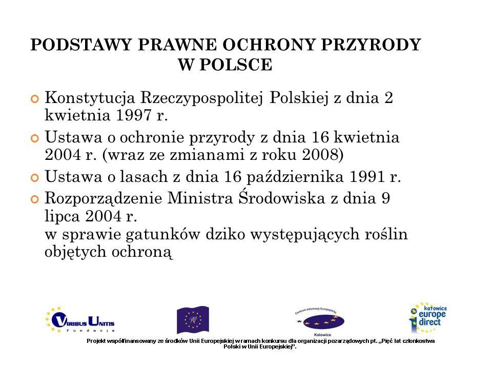 PODSTAWY PRAWNE OCHRONY PRZYRODY W POLSCE Konstytucja Rzeczypospolitej Polskiej z dnia 2 kwietnia 1997 r. Ustawa o ochronie przyrody z dnia 16 kwietni