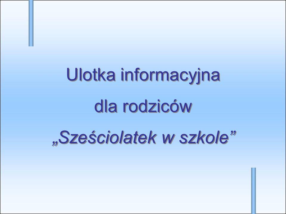 Ulotka informacyjna dla rodziców Sześciolatek w szkole Ulotka informacyjna dla rodziców Sześciolatek w szkole