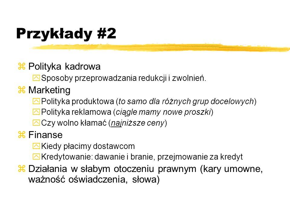 Przykłady #2 zPolityka kadrowa ySposoby przeprowadzania redukcji i zwolnień. zMarketing yPolityka produktowa (to samo dla różnych grup docelowych) yPo