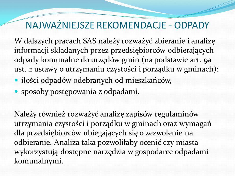 W dalszych pracach SAS należy rozważyć zbieranie i analizę informacji składanych przez przedsiębiorców odbierających odpady komunalne do urzędów gmin (na podstawie art.