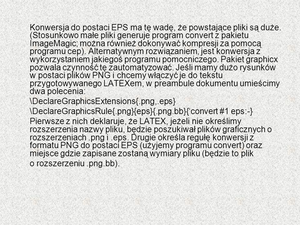 Konwersja do postaci EPS ma tę wadę, że powstające pliki są duże. (Stosunkowo małe pliki generuje program convert z pakietu ImageMagic; można również