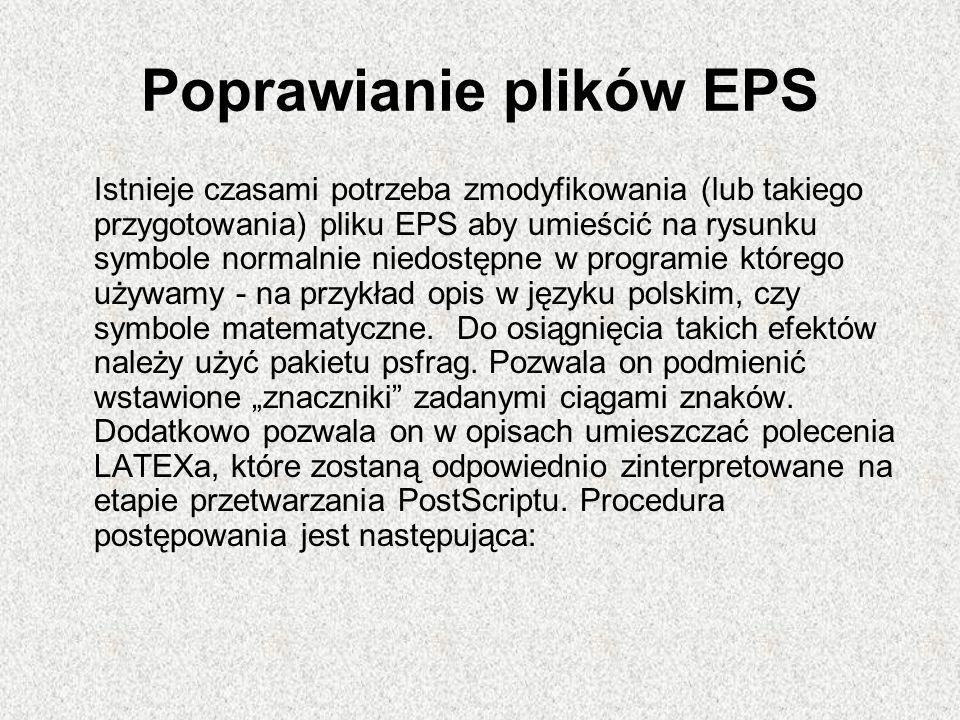 Poprawianie plików EPS Istnieje czasami potrzeba zmodyfikowania (lub takiego przygotowania) pliku EPS aby umieścić na rysunku symbole normalnie niedos