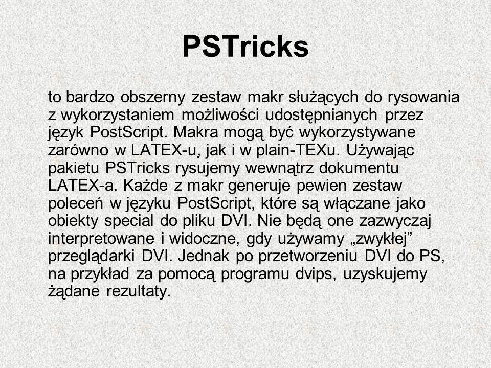 PSTricks to bardzo obszerny zestaw makr służących do rysowania z wykorzystaniem możliwości udostępnianych przez język PostScript. Makra mogą być wykor