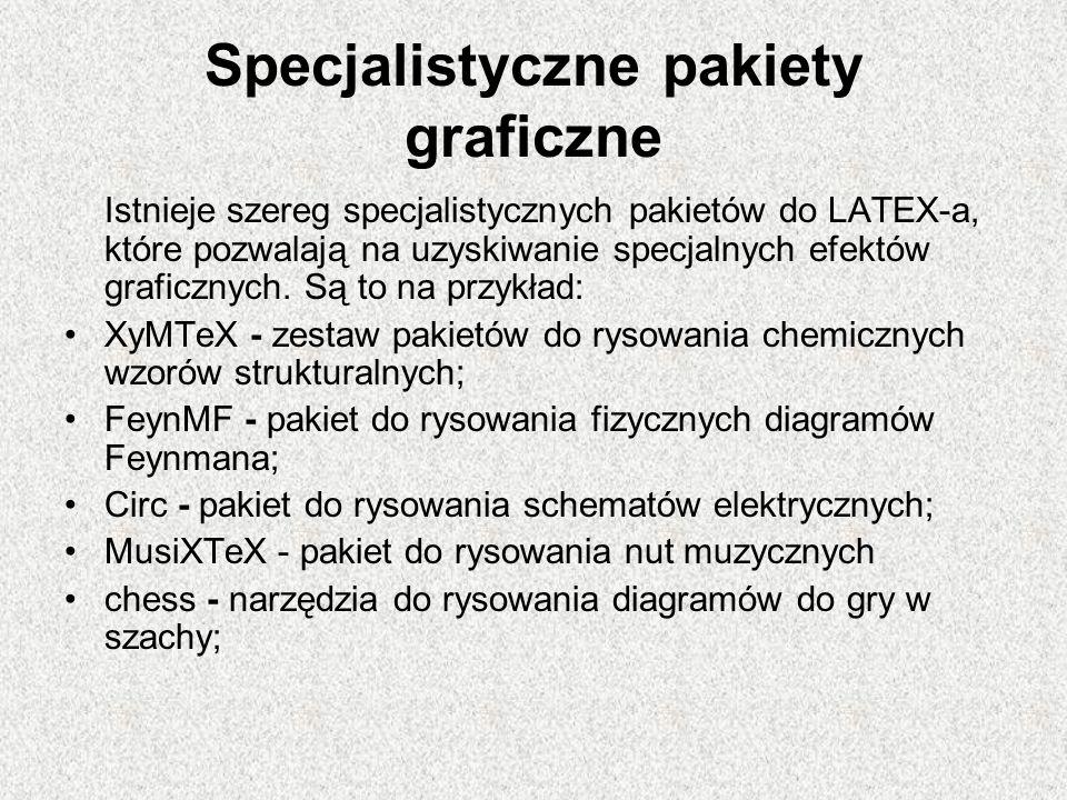 Specjalistyczne pakiety graficzne Istnieje szereg specjalistycznych pakietów do LATEX-a, które pozwalają na uzyskiwanie specjalnych efektów graficznyc