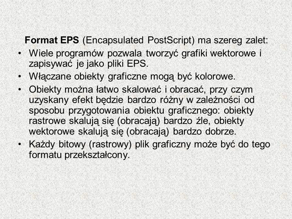 Format EPS (Encapsulated PostScript) ma szereg zalet: Wiele programów pozwala tworzyć grafiki wektorowe i zapisywać je jako pliki EPS. Włączane obiekt