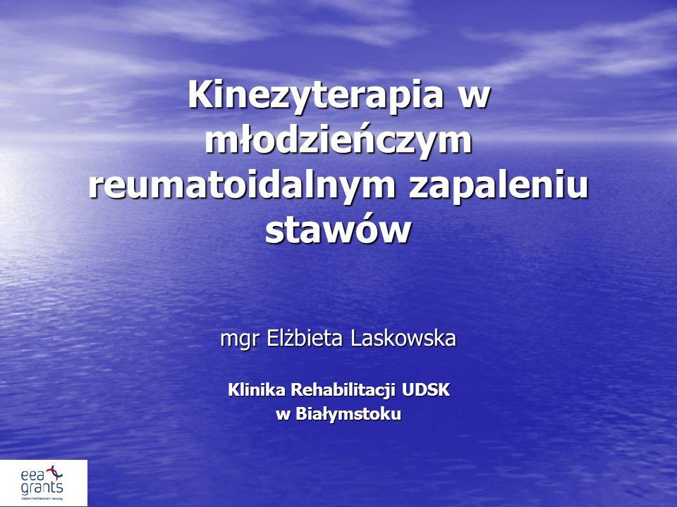 Kinezyterapia w młodzieńczym reumatoidalnym zapaleniu stawów mgr Elżbieta Laskowska Klinika Rehabilitacji UDSK w Białymstoku