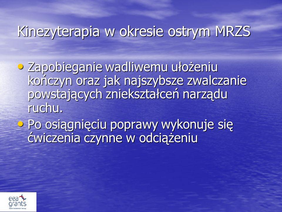 Kinezyterapia w okresie ostrym MRZS Zapobieganie wadliwemu ułożeniu kończyn oraz jak najszybsze zwalczanie powstających zniekształceń narządu ruchu.