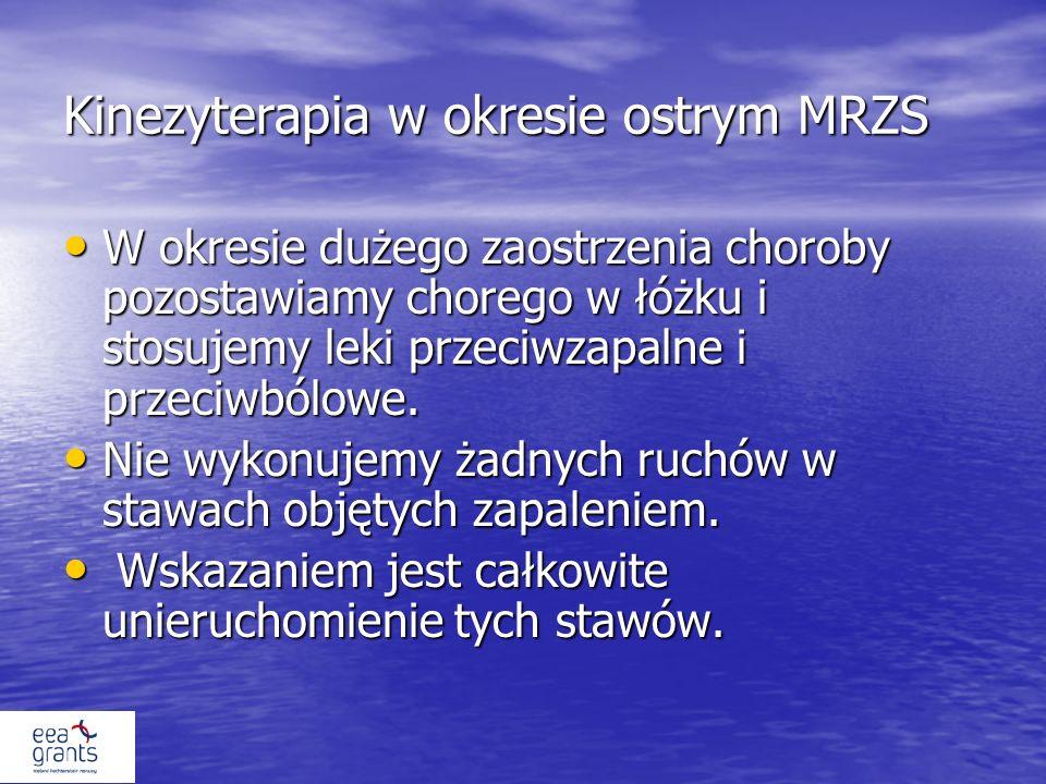 Kinezyterapia w okresie ostrym MRZS W okresie dużego zaostrzenia choroby pozostawiamy chorego w łóżku i stosujemy leki przeciwzapalne i przeciwbólowe.