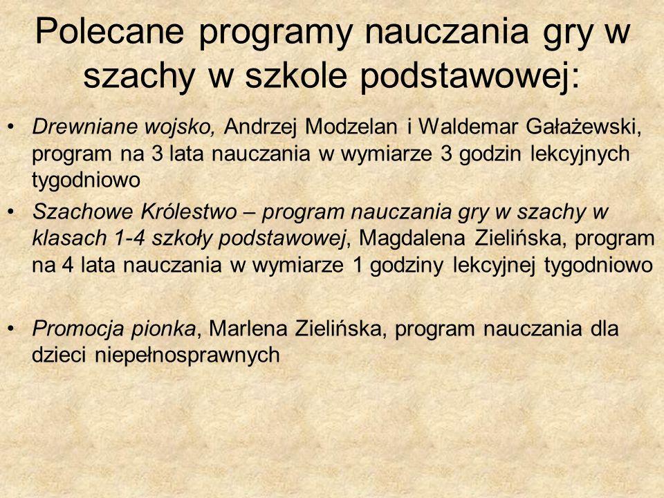 Polecane programy nauczania gry w szachy w szkole podstawowej: Drewniane wojsko, Andrzej Modzelan i Waldemar Gałażewski, program na 3 lata nauczania w