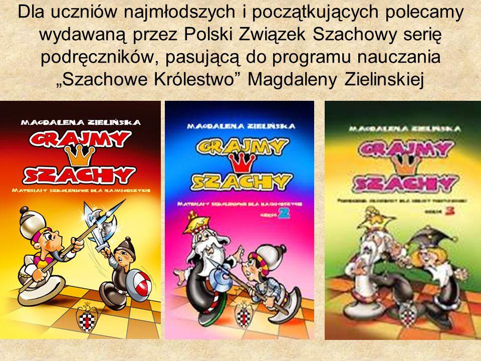 Dla uczniów najmłodszych i początkujących polecamy wydawaną przez Polski Związek Szachowy serię podręczników, pasującą do programu nauczania Szachowe