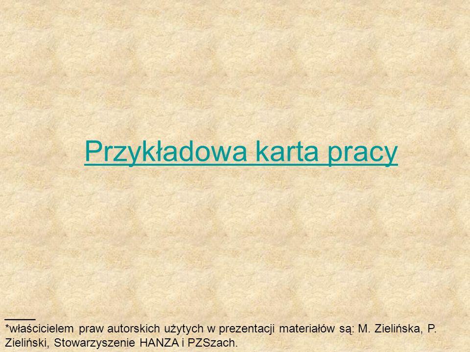 Przykładowa karta pracy ___ *właścicielem praw autorskich użytych w prezentacji materiałów są: M. Zielińska, P. Zieliński, Stowarzyszenie HANZA i PZSz