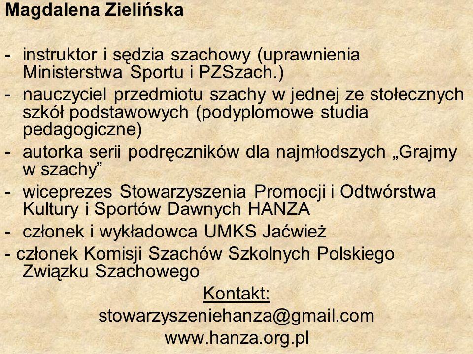 Magdalena Zielińska -instruktor i sędzia szachowy (uprawnienia Ministerstwa Sportu i PZSzach.) -nauczyciel przedmiotu szachy w jednej ze stołecznych s