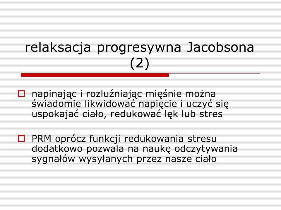 relaksacja progresywna Jacobsona (2) napinając i rozluźniając mięśnie można świadomie likwidować napięcie i uczyć się uspokajać ciało, redukować lęk l