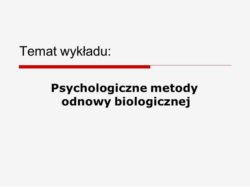 Temat wykładu: Psychologiczne metody odnowy biologicznej