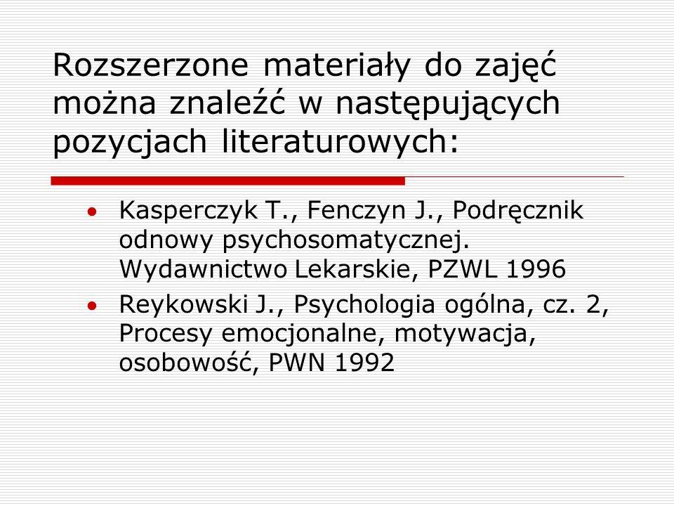 Rozszerzone materiały do zajęć można znaleźć w następujących pozycjach literaturowych: Kasperczyk T., Fenczyn J., Podręcznik odnowy psychosomatycznej.