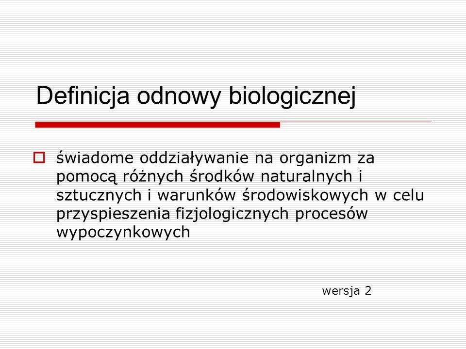 Definicja odnowy biologicznej świadome oddziaływanie na organizm za pomocą różnych środków naturalnych i sztucznych i warunków środowiskowych w celu p