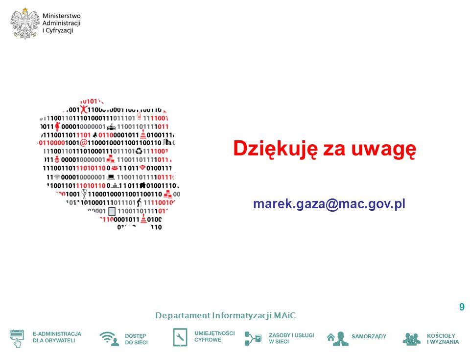 Departament Informatyzacji MAiC 9 Dziękuję za uwagę marek.gaza@mac.gov.pl