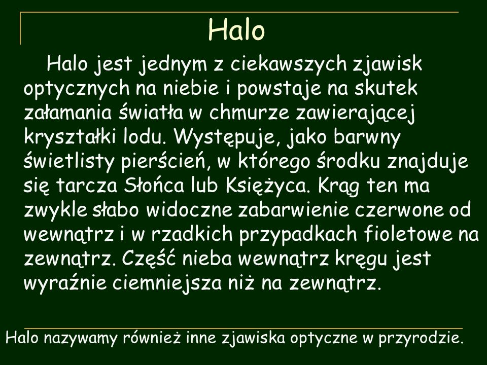 Halo Halo jest jednym z ciekawszych zjawisk optycznych na niebie i powstaje na skutek załamania światła w chmurze zawierającej kryształki lodu. Występ