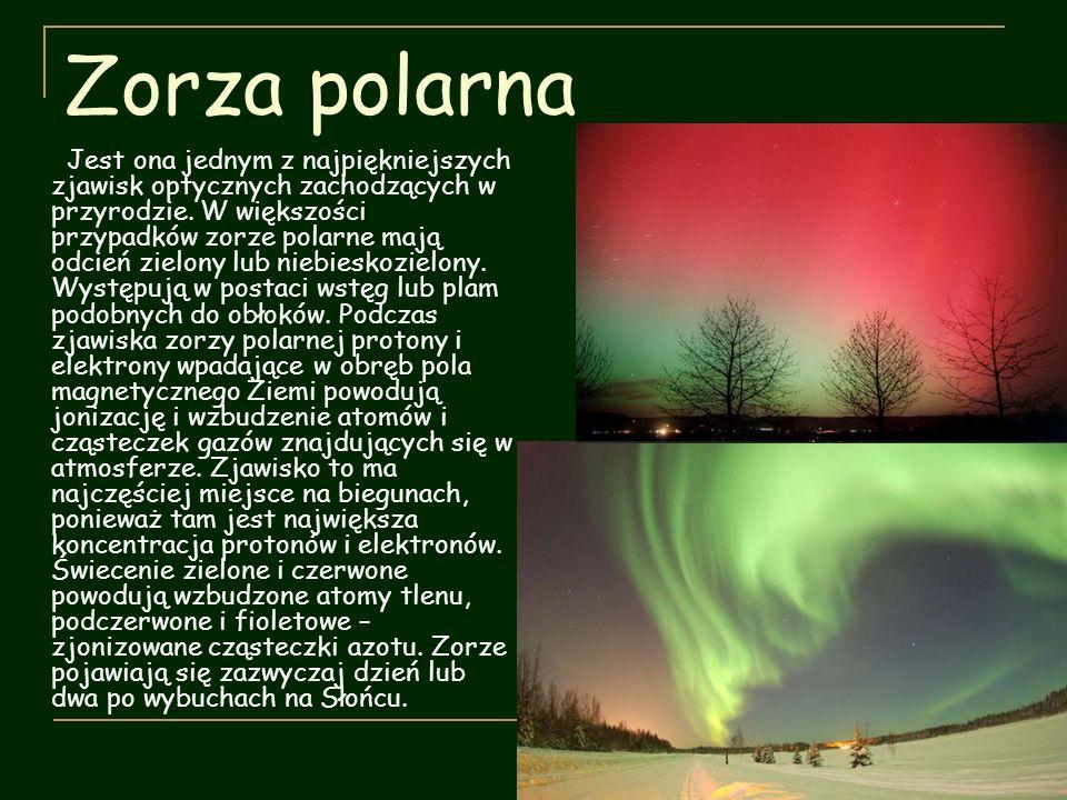 Zorza polarna Jest ona jednym z najpiękniejszych zjawisk optycznych zachodzących w przyrodzie. W większości przypadków zorze polarne mają odcień zielo