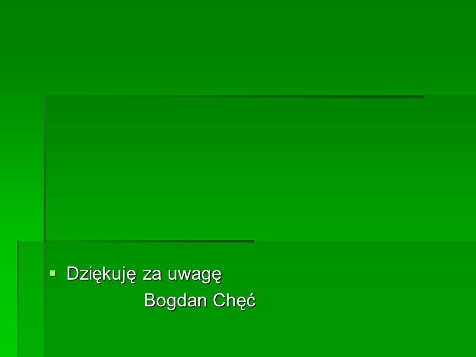 Dziękuję za uwagę Dziękuję za uwagę Bogdan Chęć
