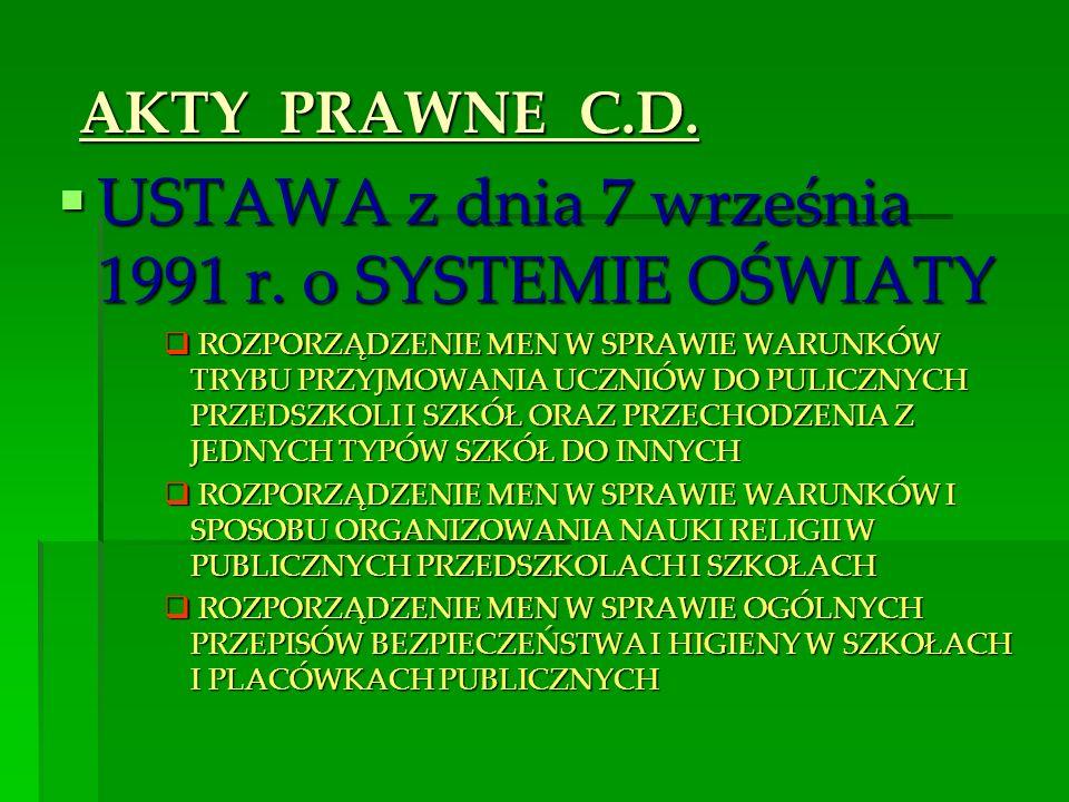 AKTY PRAWNE C.D. AKTY PRAWNE C.D. USTAWA z dnia 7 września 1991 r. o SYSTEMIE OŚWIATY USTAWA z dnia 7 września 1991 r. o SYSTEMIE OŚWIATY ROZPORZĄDZEN