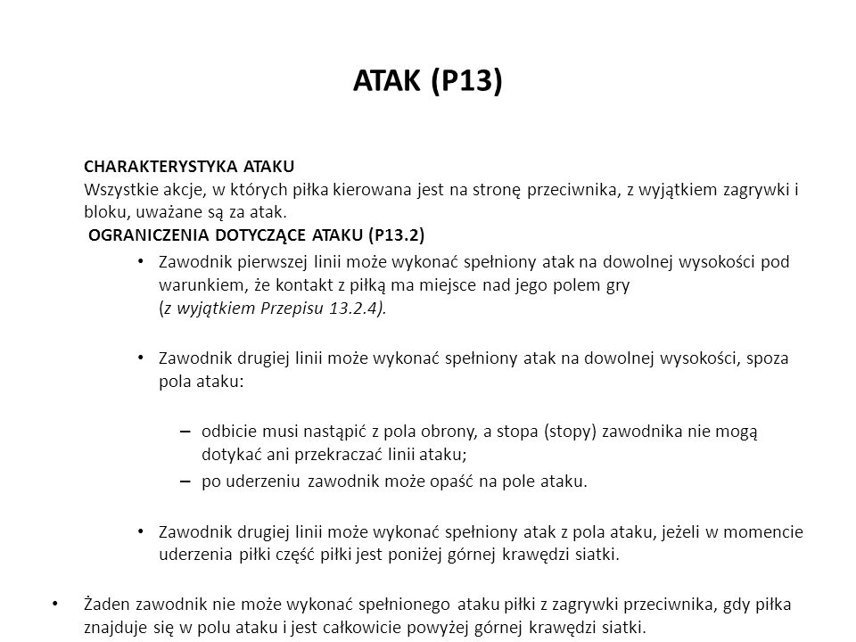 ATAK (P13) CHARAKTERYSTYKA ATAKU Wszystkie akcje, w których piłka kierowana jest na stronę przeciwnika, z wyjątkiem zagrywki i bloku, uważane są za at