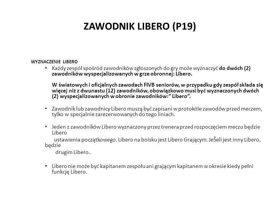 ZAWODNIK LIBERO (P19) WYZNACZENIE LIBERO Każdy zespół spośród zawodników zgłoszonych do gry może wyznaczyć do dwóch (2) zawodników wyspecjalizowanych
