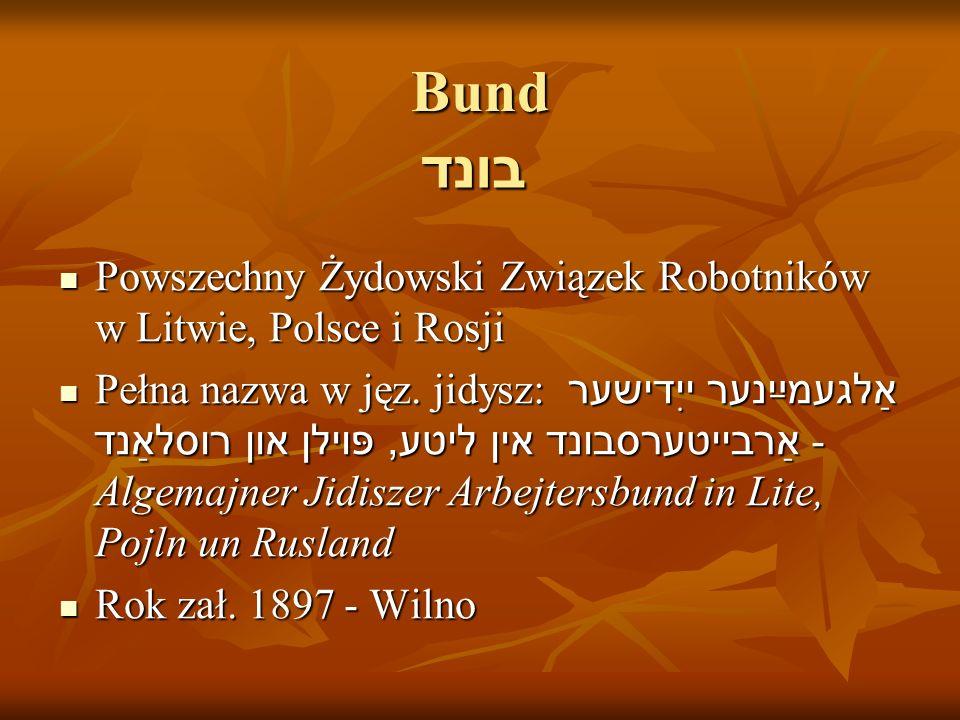 Bund Powszechny Żydowski Związek Robotników w Litwie, Polsce i Rosji Powszechny Żydowski Związek Robotników w Litwie, Polsce i Rosji Pełna nazwa w jęz