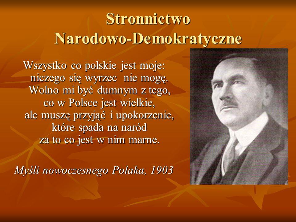 Stronnictwo Narodowo-Demokratyczne Wszystko co polskie jest moje: niczego się wyrzec nie mogę. Wolno mi być dumnym z tego, co w Polsce jest wielkie, a